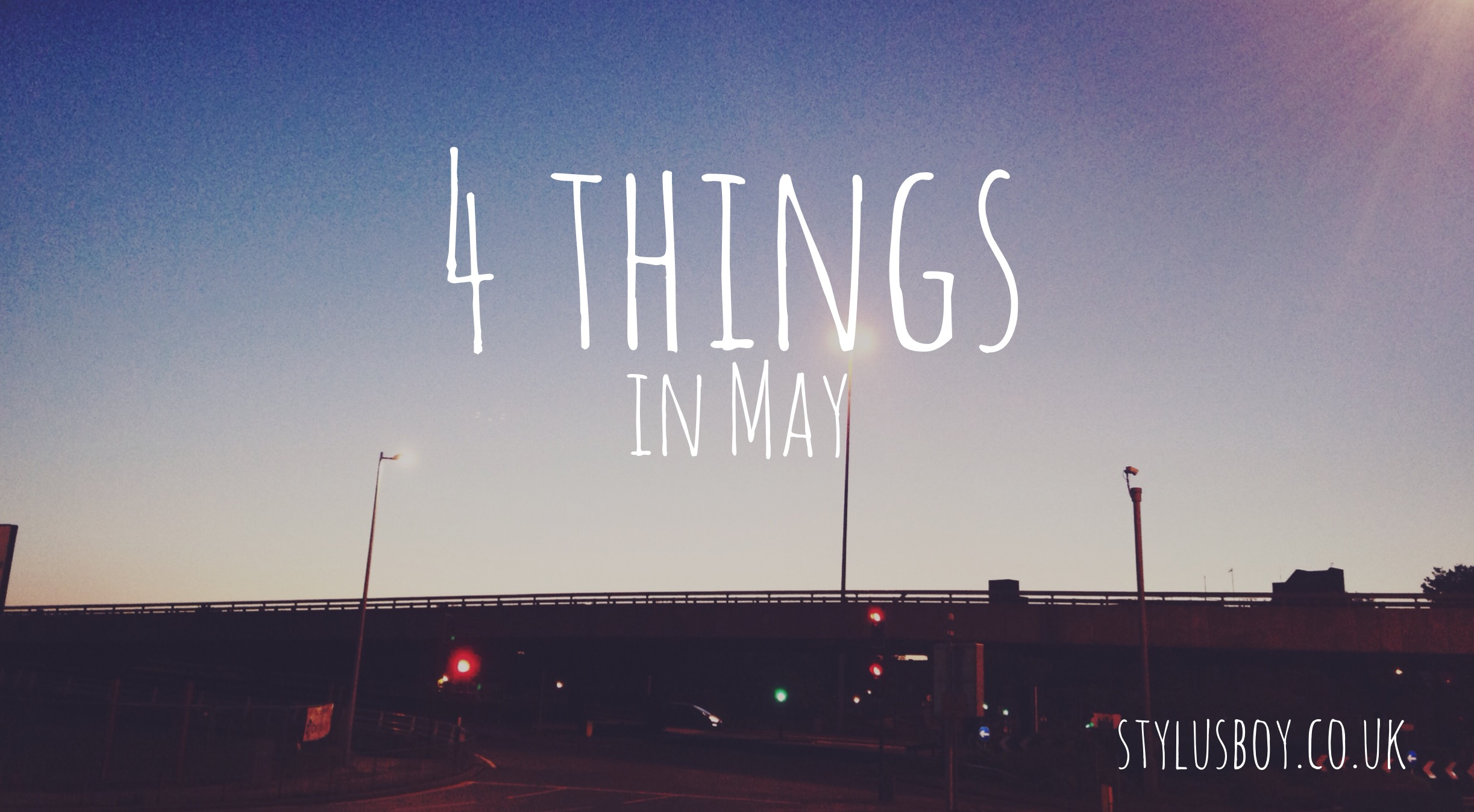 Stylusboy_4_things_for_May_blog_header
