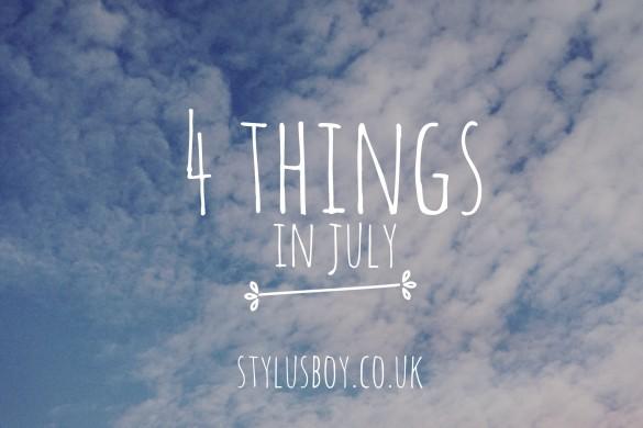 Stylusboy-4-things-in-july-blog-header