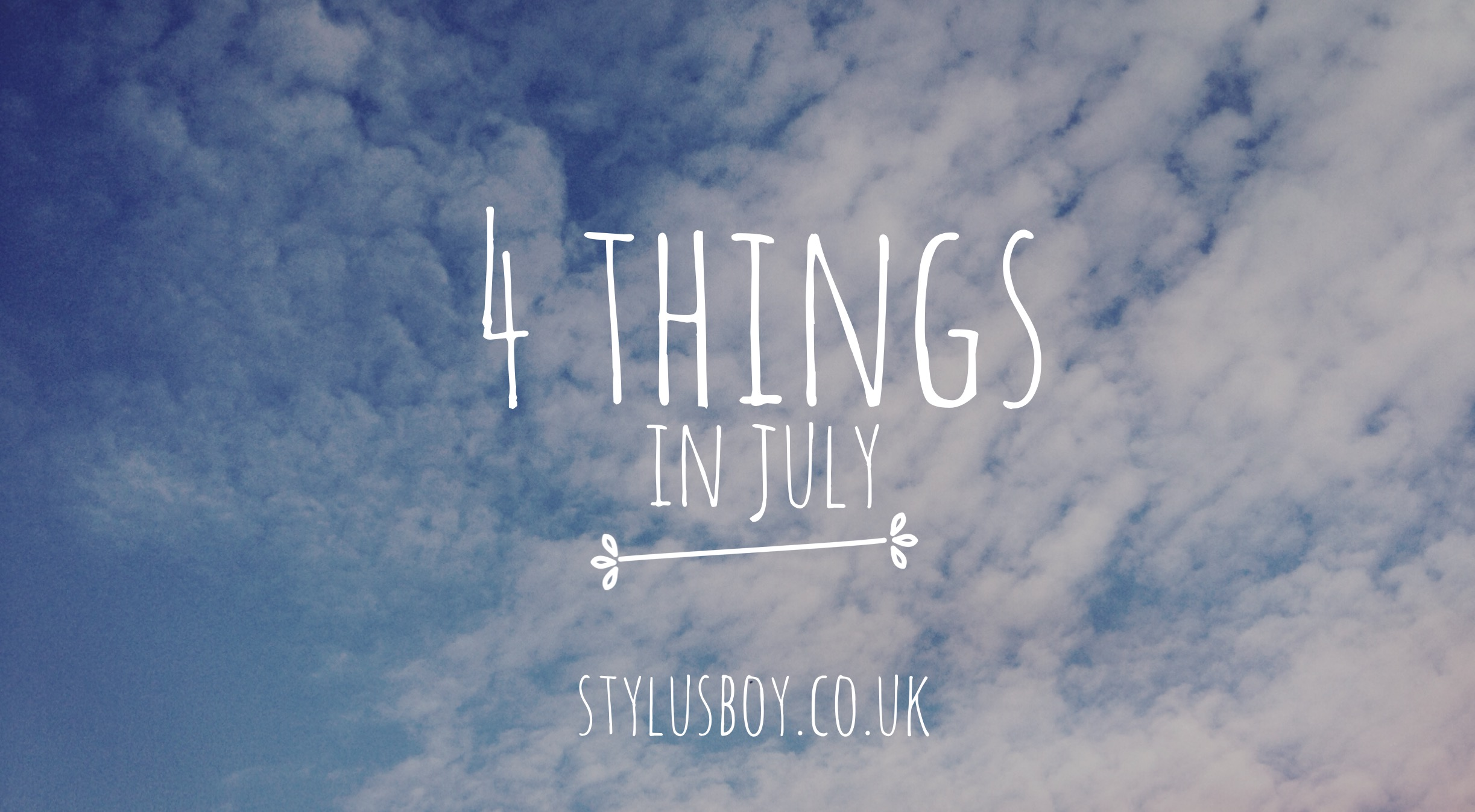 Stylusboy-4-things-in-july-blog-header